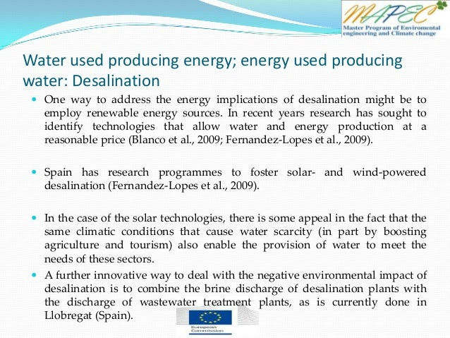 Water used producing energy; energy used producing water: Desalination  One way to address the energy implications of des...