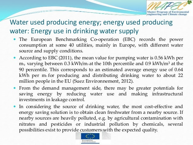 Water used producing energy; energy used producing water: Energy use in drinking water supply  The European Benchmarking ...