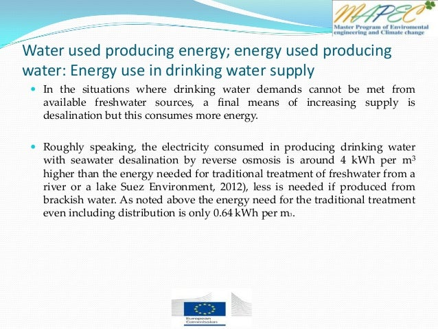 Water used producing energy; energy used producing water: Energy use in drinking water supply  In the situations where dr...