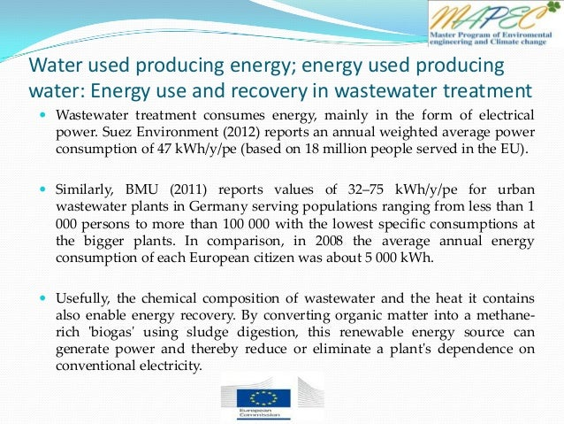 Water used producing energy; energy used producing water: Energy use and recovery in wastewater treatment  Wastewater tre...