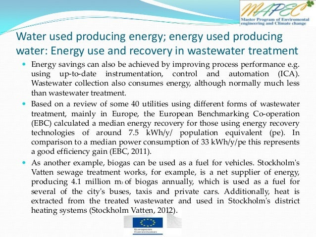 Water used producing energy; energy used producing water: Energy use and recovery in wastewater treatment  Energy savings...
