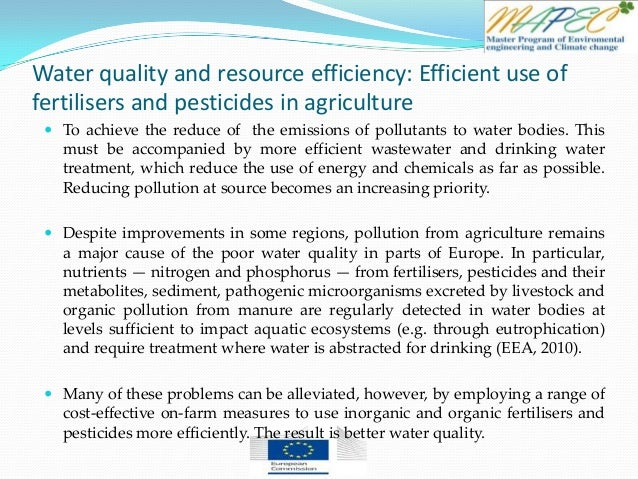 Water quality and resource efficiency: Efficient use of fertilisers and pesticides in agriculture  To achieve the reduce ...