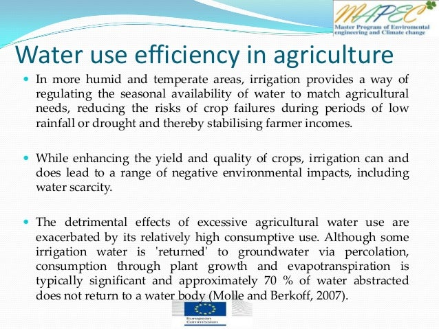 Water use efficiency in agriculture  In more humid and temperate areas, irrigation provides a way of regulating the seaso...