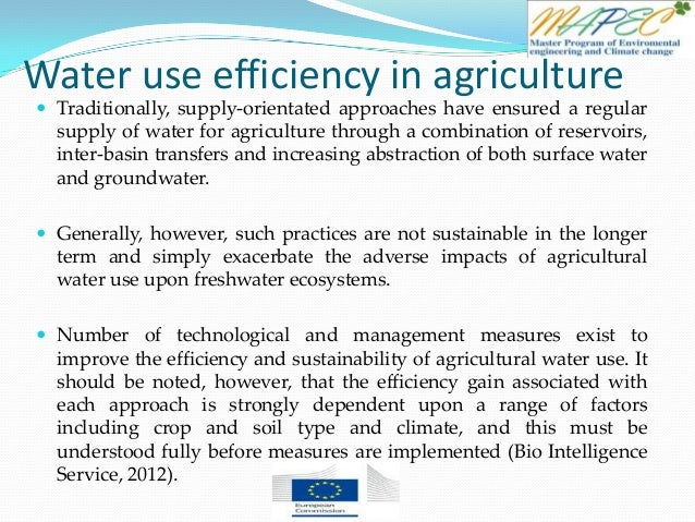 Water use efficiency in agriculture  Traditionally, supply-orientated approaches have ensured a regular supply of water f...