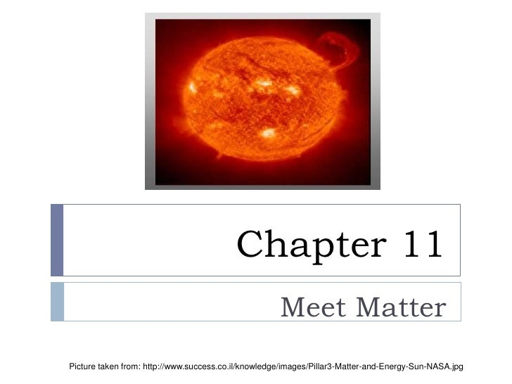 Chapter 11                                                      Meet Matter Picture taken from: http://www.success.co.il/k...