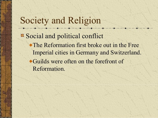 Society and Religion Social and political conflict The Reformation first broke out in the Free Imperial cities in Germany ...