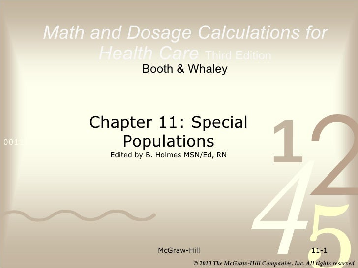 Math and Dosage Calculations for Health Care   Third Edition Booth & Whaley McGraw-Hill 11- Chapter 11: Special Population...