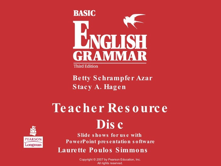 Teacher Resource Disc Slide shows for use with  PowerPoint presentation software Betty Schrampfer Azar Stacy A. Hagen Laur...