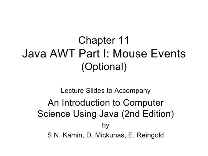 Chapter 11 Java AWT Part I: Mouse Events (Optional) Lecture Slides to Accompany An Introduction to Computer Science Using ...