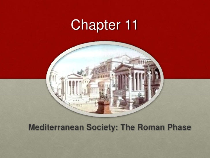 Chapter 11<br />Mediterranean Society: The Roman Phase<br />