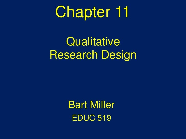 Chapter 11Qualitative Research Design<br />Bart Miller<br />EDUC 519<br />