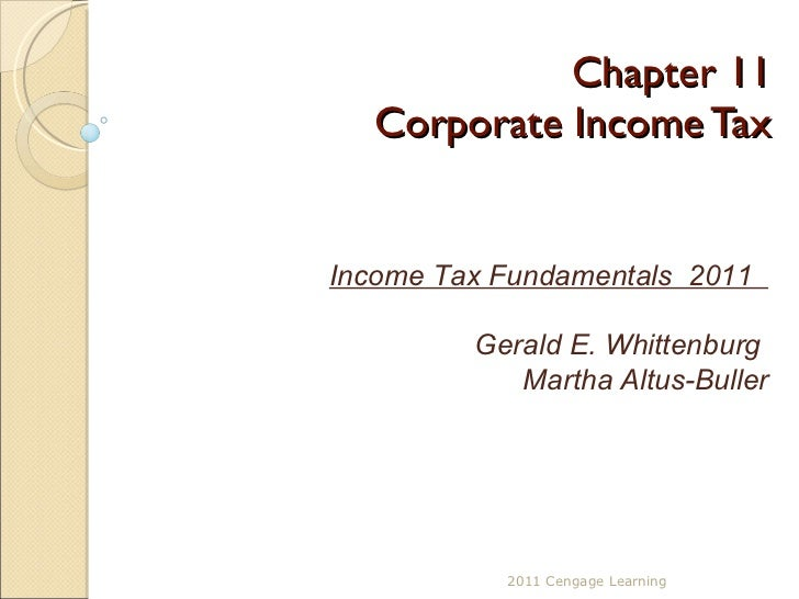 Chapter 11 Corporate Income Tax 2011 Cengage Learning Income Tax Fundamentals  2011  Gerald E. Whittenburg  Martha Altus-B...