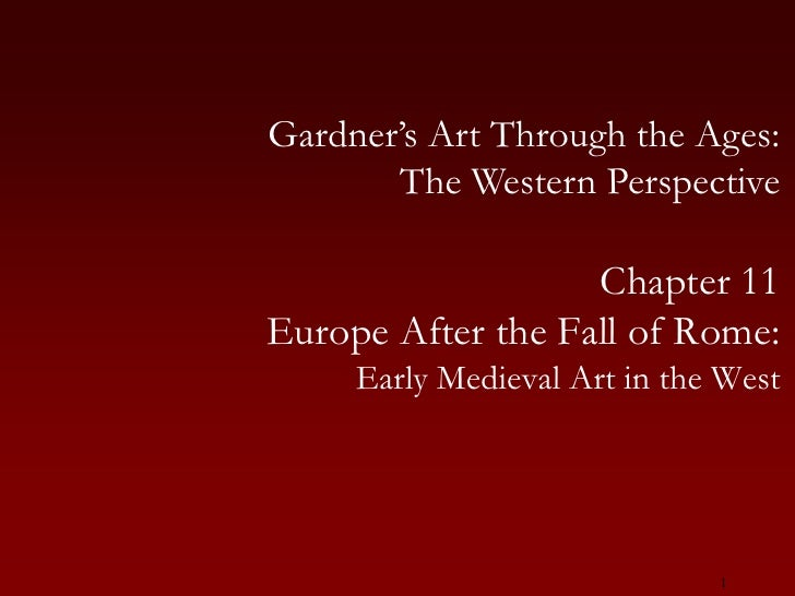 1<br />Gardner's Art Through the Ages:The Western Perspective<br />Chapter 11<br />Europe After the Fall of Rome:<br />Ear...