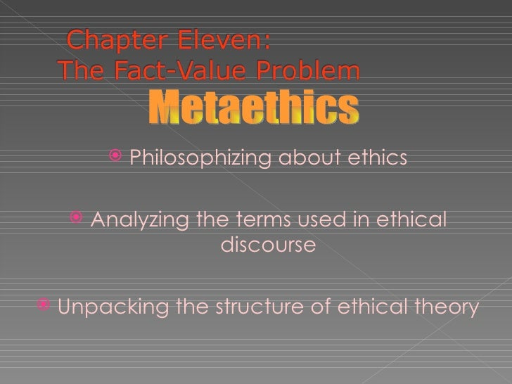 <ul><li>Philosophizing about ethics </li></ul><ul><li>Analyzing the terms used in ethical discourse </li></ul><ul><li>Unpa...