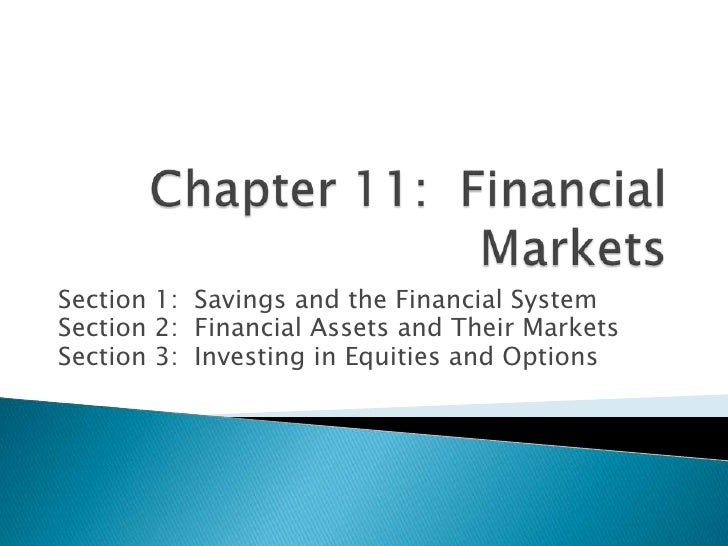 Chapter 11:  Financial Markets<br />Section 1:  Savings and the Financial System<br />Section 2:  Financial Assets and The...