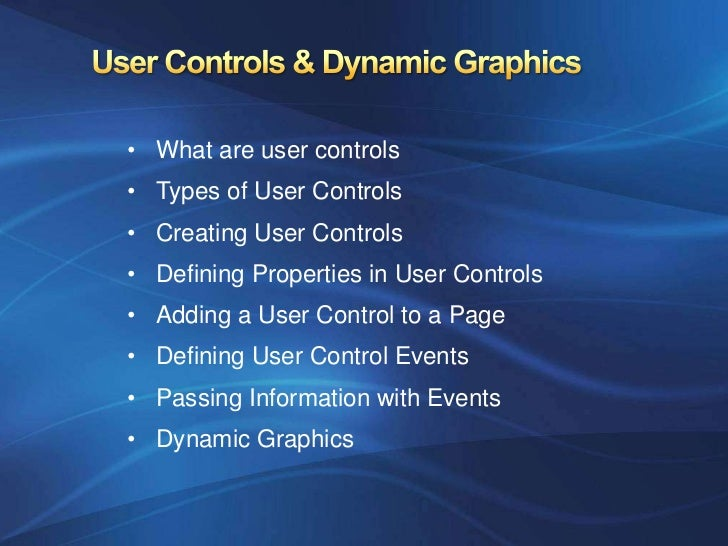 • What are user controls• Types of User Controls• Creating User Controls• Defining Properties in User Controls• Adding a U...
