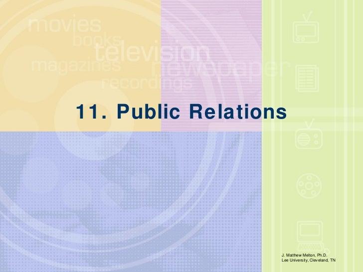 11. Public Relations J. Matthew Melton, Ph.D.  Lee University, Cleveland, TN