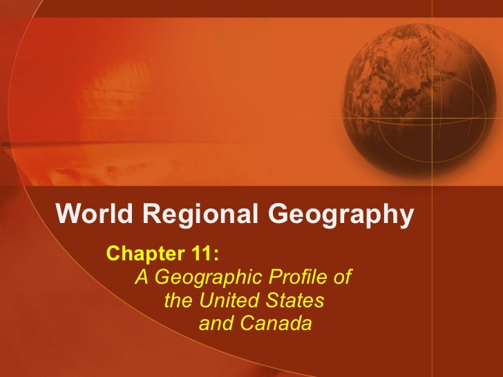World Regional Geography Chapter 11:   A Geographic Profile of   the United States   and Canada