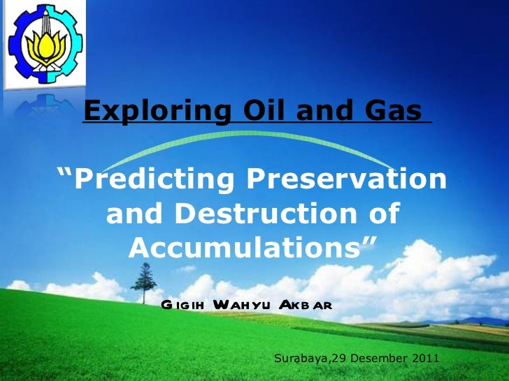 "Exploring Oil and Gas  ""Predicting Preservation and Destruction of Accumulations"" Gigih Wahyu Akbar  Surabaya,29 Desembe..."