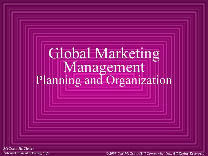 Global Marketing Management Planning and Organization McGraw-Hill/Irwin International Marketing, 13/e © 2007  The McGraw-H...