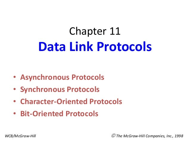 Chapter 11                  Data Link Protocols    •   Asynchronous Protocols    •   Synchronous Protocols    •   Characte...