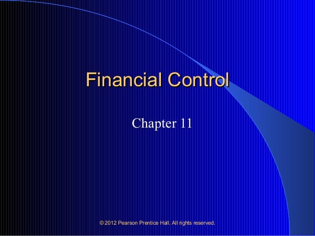 Financial Control Chapter 11  © 2012 Pearson Prentice Hall. All rights reserved.