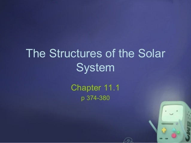 The Structures of the Solar System Chapter 11.1 p 374-380
