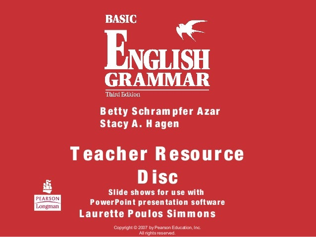 T eacher R esource D isc Slide shows for use with PowerPoint presentation software B etty Schram pfer Azar Stacy A. H agen...