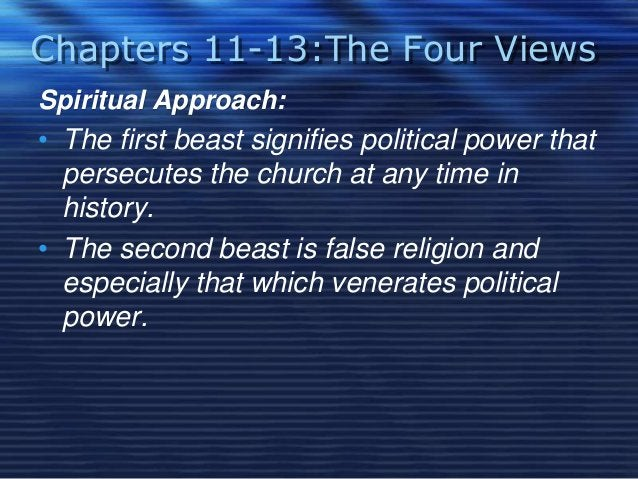 Chapters 11-13:The Four Views  Spiritual Approach:  • The first beast signifies political power that  persecutes the churc...