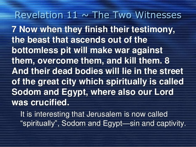 Revelation 11 ~ The Two Witnesses  7 Now when they finish their testimony,  the beast that ascends out of the  bottomless ...