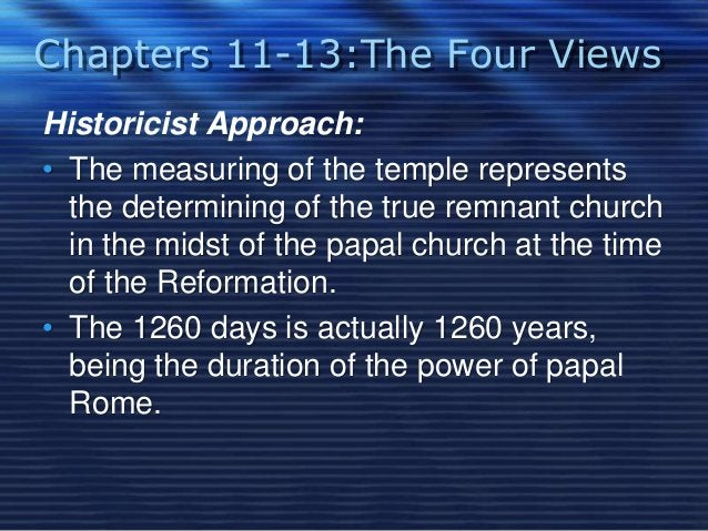 Chapters 11-13:The Four Views  Historicist Approach:  • The measuring of the temple represents  the determining of the tru...