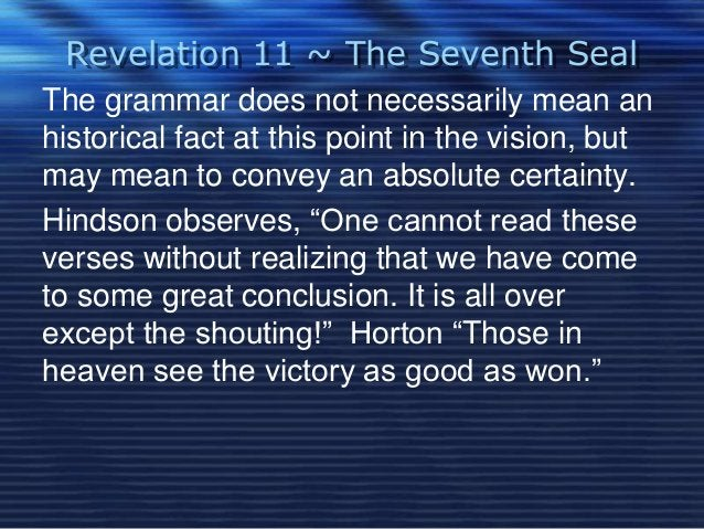 Revelation 11 ~ The Seventh Seal  The grammar does not necessarily mean an  historical fact at this point in the vision, b...