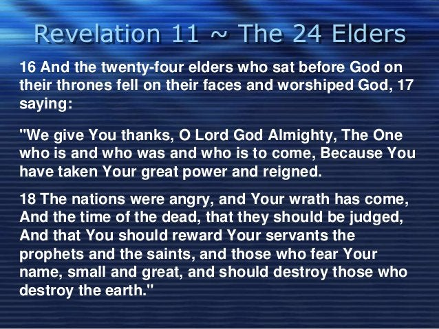 Revelation 11 ~ The 24 Elders  16 And the twenty-four elders who sat before God on  their thrones fell on their faces and ...