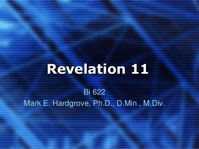 Revelation 11  Bi 622  Mark E. Hardgrove, Ph.D., D.Min., M.Div.