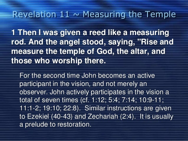 """Revelation 11 ~ Measuring the Temple  1 Then I was given a reed like a measuring  rod. And the angel stood, saying, """"Rise ..."""