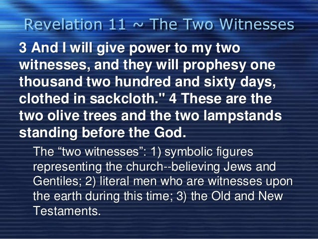 Revelation 11 ~ The Two Witnesses  3 And I will give power to my two  witnesses, and they will prophesy one  thousand two ...