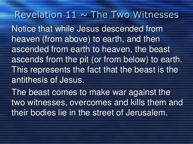 Revelation 11 ~ The Two Witnesses  Notice that while Jesus descended from  heaven (from above) to earth, and then  ascende...