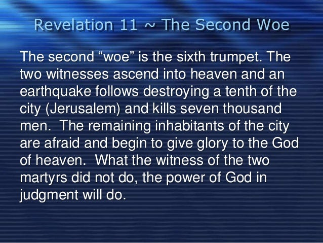 """Revelation 11 ~ The Second Woe  The second """"woe"""" is the sixth trumpet. The  two witnesses ascend into heaven and an  earth..."""