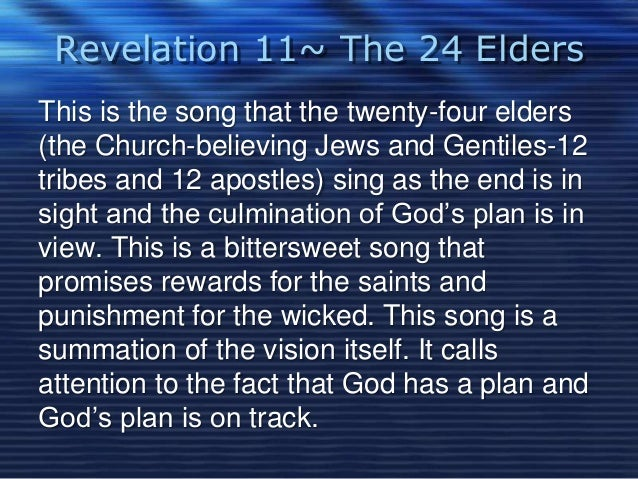 Revelation 11~ The 24 Elders  This is the song that the twenty-four elders  (the Church-believing Jews and Gentiles-12  tr...