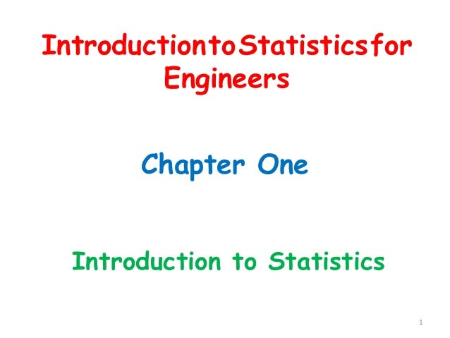 Chapter One Introduction to Statistics 1 IntroductiontoStatisticsfor Engineers