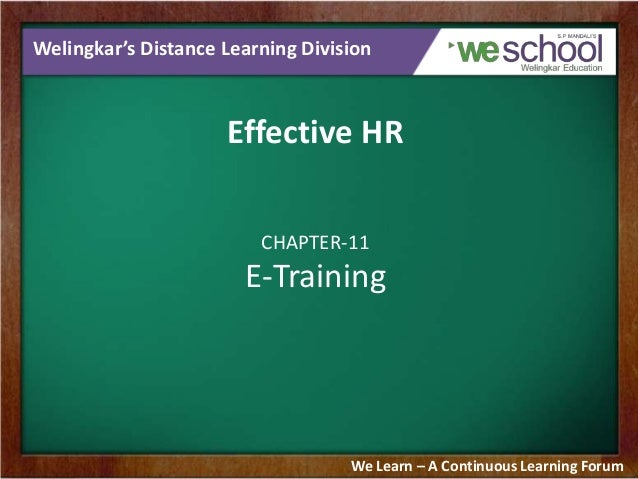 Welingkar's Distance Learning Division  Effective HR CHAPTER-11  E-Training  We Learn – A Continuous Learning Forum