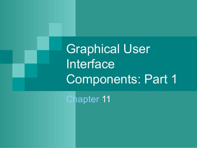Graphical User Interface Components: Part 1 Chapter 11