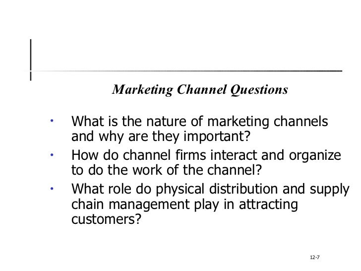 <ul><li>Marketing Channel Questions </li></ul><ul><li>What is the nature of marketing channels and why are they important?...