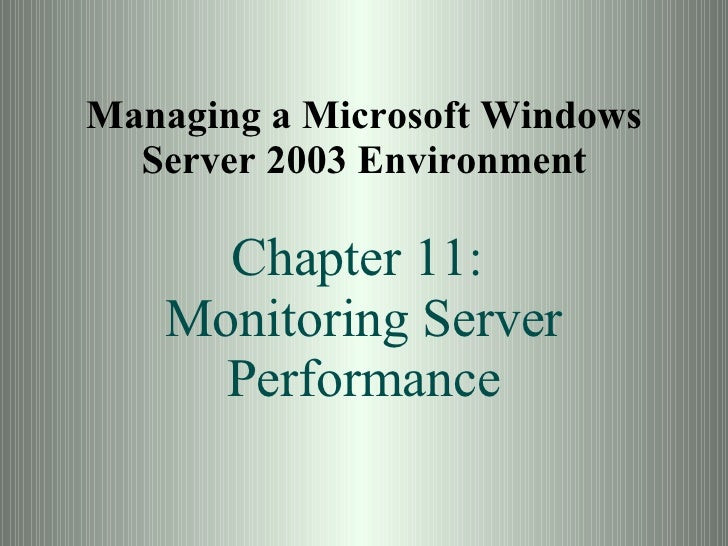 Managing a Microsoft Windows Server 2003 Environment Chapter 11:  Monitoring Server Performance