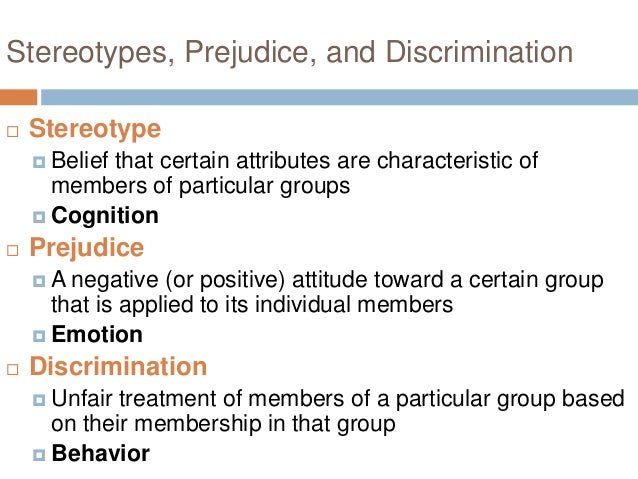 stereotypes prejudice Prejudice, stereotypes, and discrimination essay the regulation of individuals' social behavior is carried out through the system of individual attitudes.