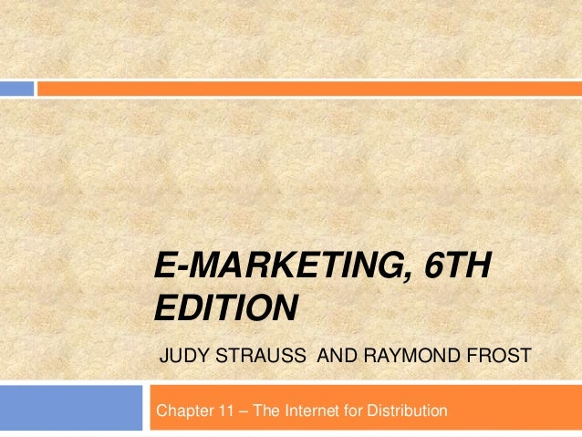 E-MARKETING, 6TH EDITION JUDY STRAUSS AND RAYMOND FROST Chapter 11 – The Internet for Distribution