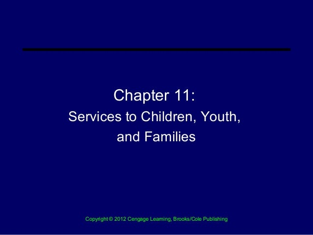 Chapter 11:Services to Children, Youth,       and Families  Copyright © 2012 Cengage Learning, Brooks/Cole Publishing