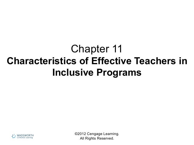 ©2012 Cengage Learning. All Rights Reserved. Chapter 11 Characteristics of Effective Teachers in Inclusive Programs