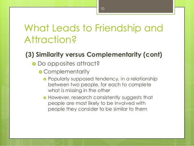 What Leads to Friendship andAttraction?(3) Similarity versus Complementarity (cont) Do opposites attract? Complementarit...
