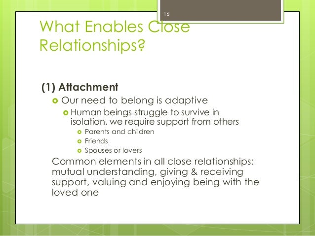 What Enables CloseRelationships?(1) Attachment Our need to belong is adaptive Human beings struggle to survive inisolati...